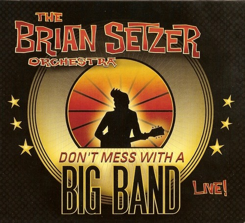 Brian Setzer Orchestra - 2010 - Don't Mess With a Big Band